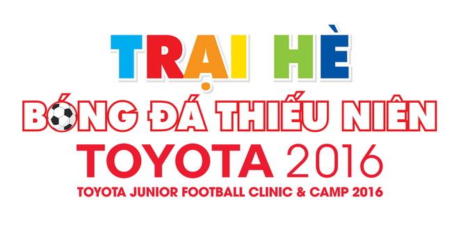 Trại hè bóng đá thiếu niên Toyota 2016: Lan truyền cảm hứng, tôi rèn tự tin