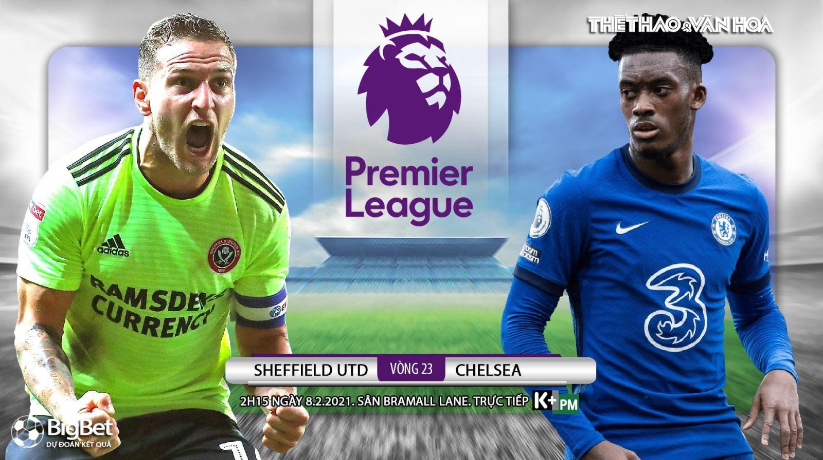 Soi kèo nhà cáiSheffield vs Chelsea. K+PM trực tiếp bóng đá Ngoại hạng Anh