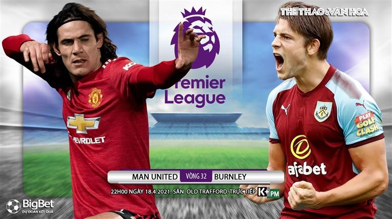 Soi kèo nhà cáiMU vs Burnley. K+PM trực tiếp bóng đá Ngoại hạng Anh