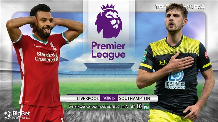 Soi kèo nhà cáiLiverpool vs Southampton. K+, K+PM trực tiếp bóng đá Anh vòng 35