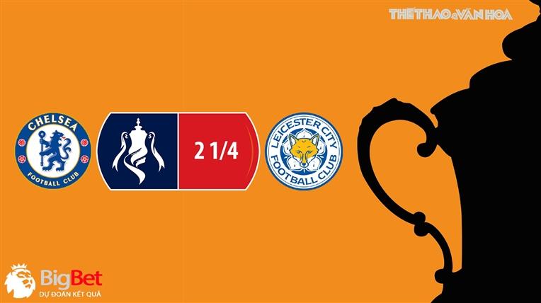 Kèo nhà cái,Chelsea vs Leicester, truc tiep bong da, FPT Play trực tiếp bóng đá chung kết FA, trực tiếp chung kết cúp FA, kèo Chelsea, kèo Leicester, kèo bóng đá