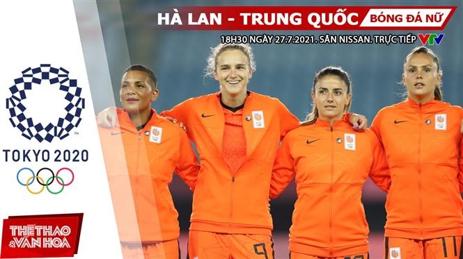 Kèo nhà cái. Soi kèo nữ Hà Lan vs Trung Quốc. VTV6 VTV5 trực tiếp bóng đá Olympic 2021