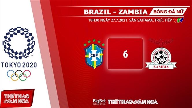 keo nha cai, keo bong da, kèo nhà cái, soi kèo Soi kèo nữ Brazil vs Zambia, kèo bóng đá Soi kèo nữ Brazil vs Zambia, VTV6, VTV5, trực tiếp bóng đá hôm nay, Olympic 2021, ty le keo, tỷ lệ kèo