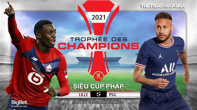 Soi kèo nhà cái, nhận định bóng đá Lille vs PSG, Siêu Cúp Pháp 2021 (02h ngày 2/8)
