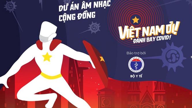 'Việt Nam ơi! Đánh bay Covid' - ca khúc cổ vũ chiến thắng dịch