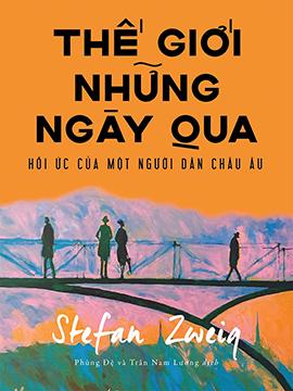 'Thế giới những ngày qua' của Stefan Zweig: Một châu Âu đa diện bằng văn chương trác tuyệt