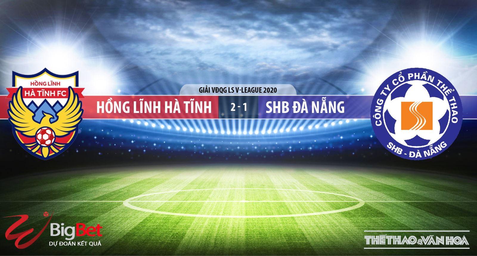 Hà Tĩnh vsSHB Đà Nẵng, Hà Tĩnh, Đà Nẵng, trực tiếp bóng đá, soi kèo bóng đá, nhận định, lịch thi đấu bóng đá, bong da
