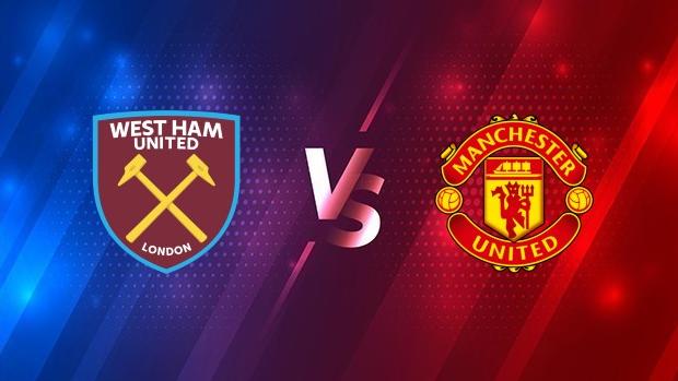 Trực tiếp bóng đá. West Ham vs MU. Link xem trực tiếp Ngoại hạng Anh