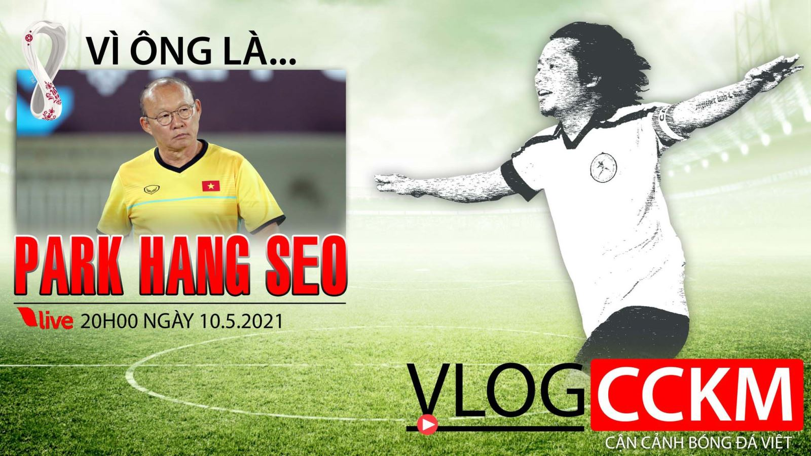 Tranh cãi về ĐQTG dự vòng loại World Cup 2022 - Vì đó là HLV Park Hang Seo