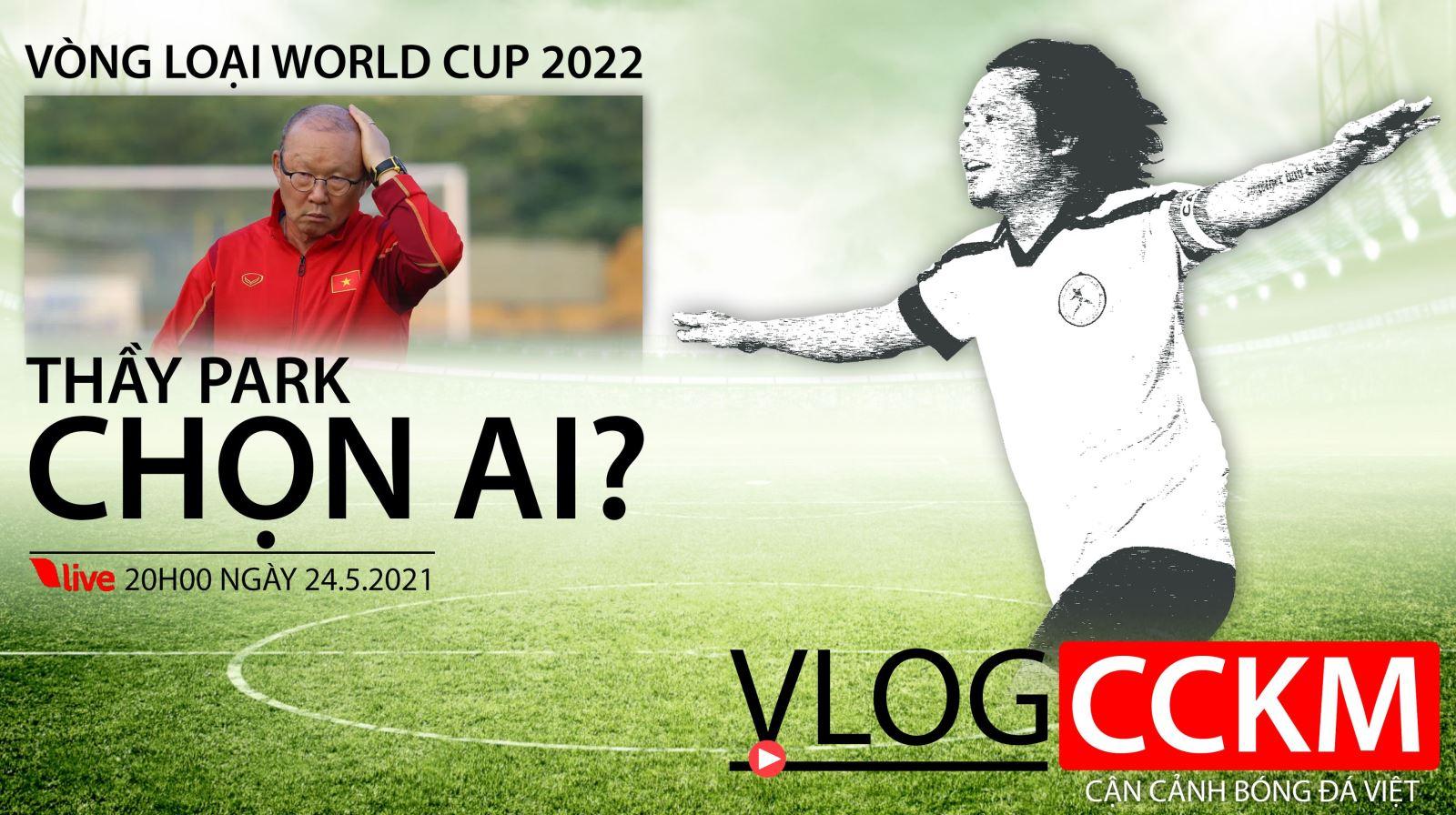 CCKM, vlog cckm, bóng đá, bóng đá việt, lịch thi đấu, trần hải, tuyển việt nam, park hang seo