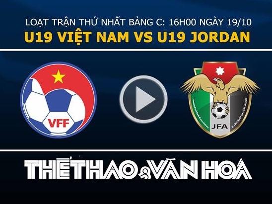 VTV6, trực tiếp VTV6, U19 Việt Nam, trực tiếp bóng đá, xem trực tiếp U19 Việt Nam, U19 Việt Nam vs U19 Jordan, lịch thi đấu U19 châu Á, lich thi dau U19, kết quả U19