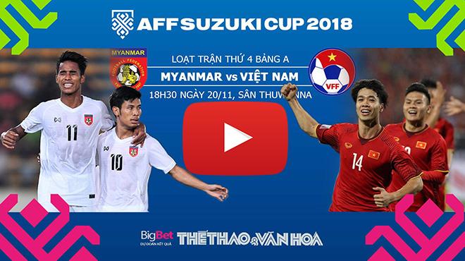 VTV6, VTC3, lịch thi đấu bóng đá AFF Cup 2018 hôm nay, VTV5, trực tiếp bóng đá, truc tiep bong da vtv6, Việt Nam vs Myanmar, nhận định và soi kèo Việt Nam, xem bóng đá