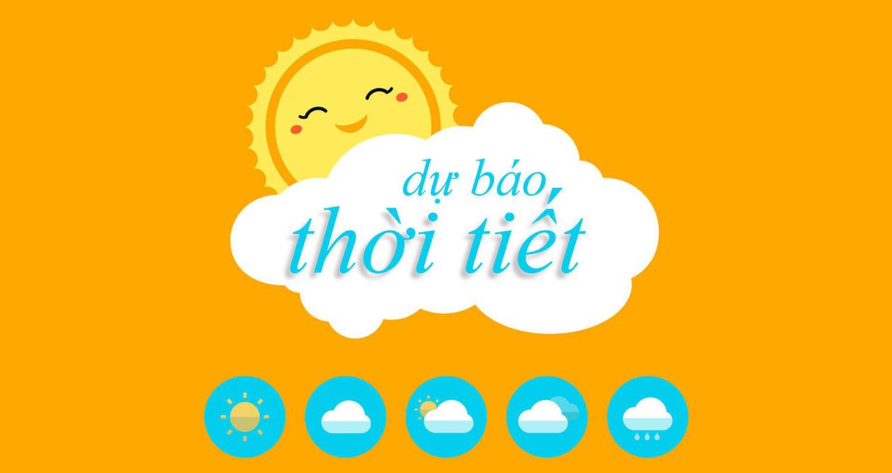 thời tiết, thoi tiet, thời tiết hôm nay, dự báo thời tiết hôm nay, dự báo thời tiết, dự báo thời tiết ngày mai, dự báo thời tiết 3 ngày tới, dự báo thời tiết 10 ngày tới