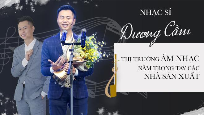 Nhạc sĩ Dương Cầm: 'Thị trường âm nhạc nằm trong tay các nhà sản xuất'