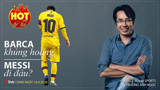 HOT TREND Thể thao cùng BLV Trương Anh Ngọc. Số 4: Cuộc khủng hoảng ở Barcelona và tương lai Messi