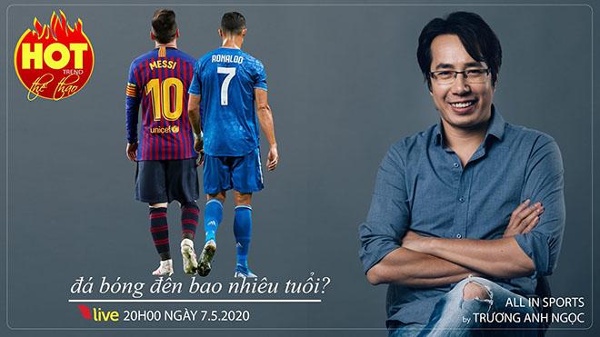 [TRỰC TIẾP] HOT TREND Thể thao cùng BLV Trương Anh Ngọc. Số 7: Messi và Ronaldo đá bóng đến bao nhiêu tuổi?