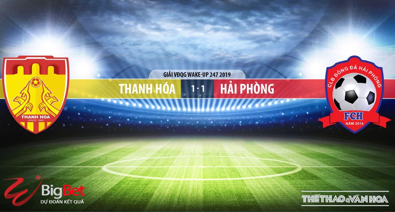 truc tiep bong da hôm nay, Thanh Hóa đấu với Hải Phòng, trực tiếp bóng đá, Thanh Hóa vs Hải Phòng, V League, Viettel, xem trực tuyến, VTV6, thể thao TV, BĐTV, FPT Play