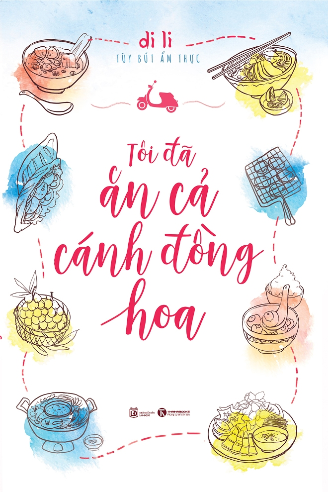 Di li, nhà văn di li, tùy bút ẩm thực, sách ẩm thực, Tôi đã ăn cả cánh đồng hoa, Nửa vòng Trái đất uống một ly trà, Di Li