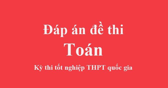 Đáp án Toán kỳ thi tốt nghiệp THPT Quốc gia năm 2021