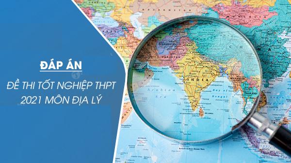 Đáp án đề thi Địa lý Kỳ thi Tốt nghiệp THPT 2021