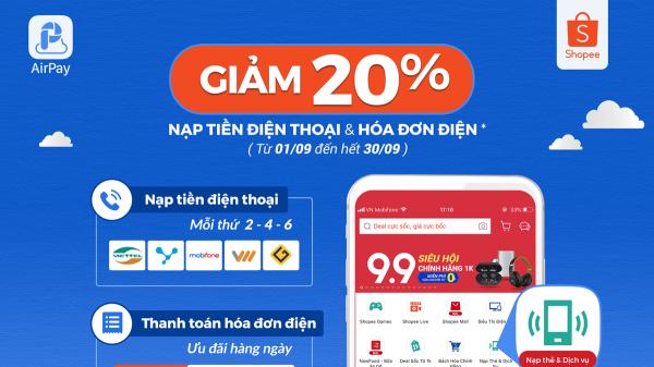 Tiết kiệm 20% khi nạp tiền điện thoại & thanh toán hóa đơn điện trên Shopee với AirPay