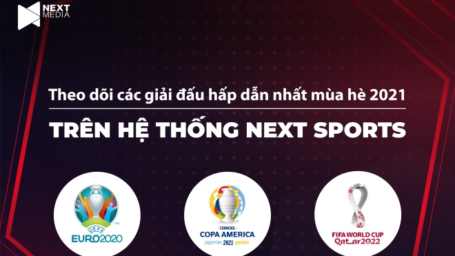 Next Media sở hữu độc quyền Copa America và quyền khai thác trên digital UEFA EURO 2020